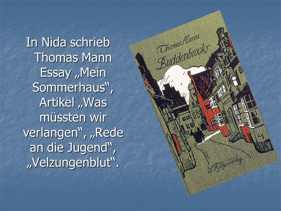 """In Nida schrieb Thomas Mann Essay """"Mein Sommerhaus , Artikel """"Was müssten wir verlangen , """"Rede an die Jugend , """"Velzungenblut ."""