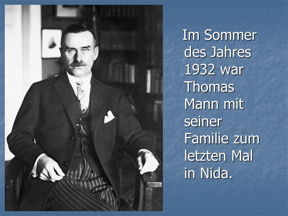 Im Sommer des Jahres 1932 war Thomas Mann mit seiner Familie zum letzten Mal in Nida.