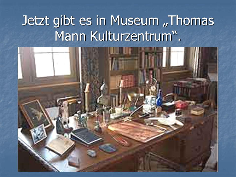 """Jetzt gibt es in Museum """"Thomas Mann Kulturzentrum ."""