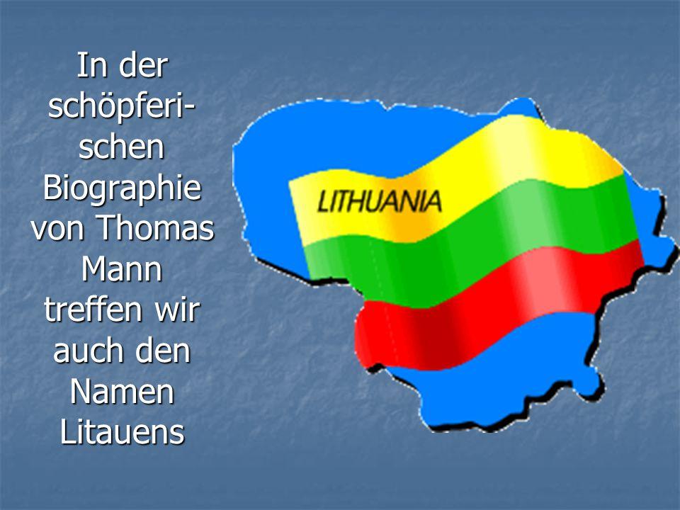 In der schöpferi-schen Biographie von Thomas Mann treffen wir auch den Namen Litauens