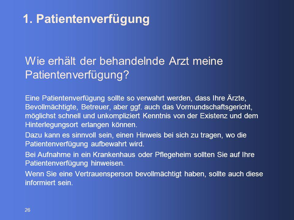 1. Patientenverfügung Wie erhält der behandelnde Arzt meine Patientenverfügung