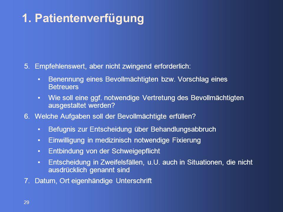 1. Patientenverfügung Empfehlenswert, aber nicht zwingend erforderlich: Benennung eines Bevollmächtigten bzw. Vorschlag eines Betreuers.