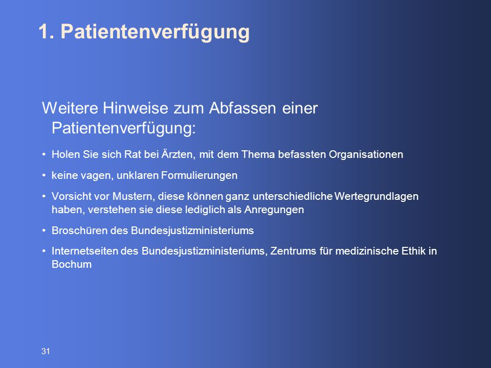 1. Patientenverfügung Weitere Hinweise zum Abfassen einer Patientenverfügung: Holen Sie sich Rat bei Ärzten, mit dem Thema befassten Organisationen.