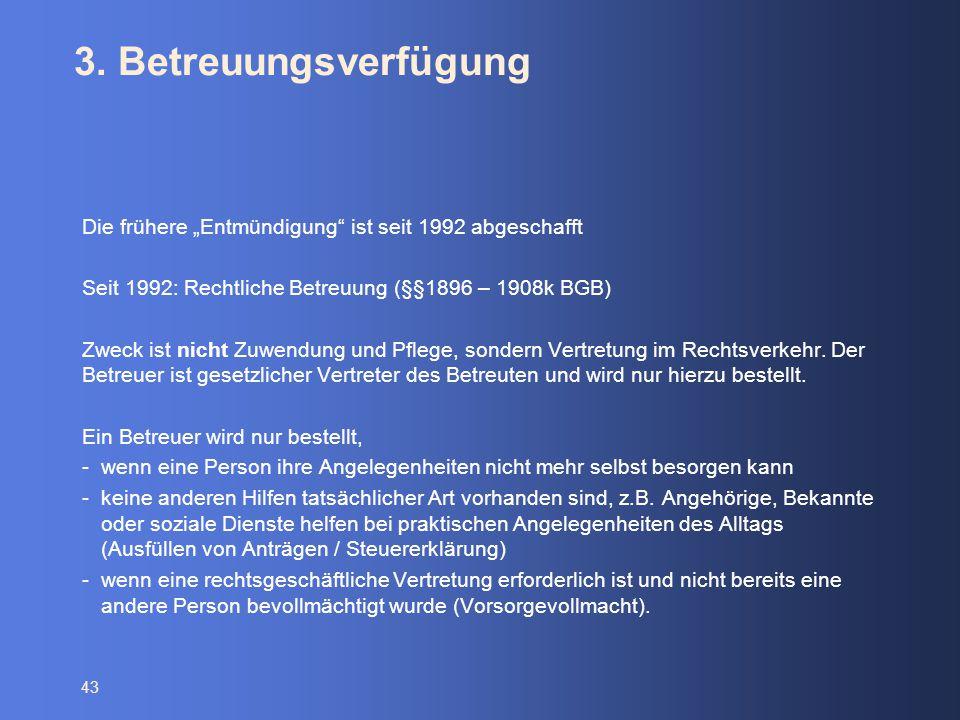 """3. Betreuungsverfügung Die frühere """"Entmündigung ist seit 1992 abgeschafft. Seit 1992: Rechtliche Betreuung (§§1896 – 1908k BGB)"""