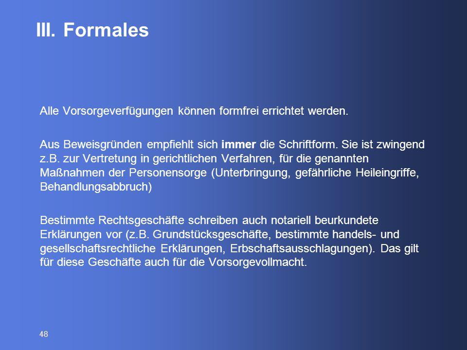 III. Formales Alle Vorsorgeverfügungen können formfrei errichtet werden.