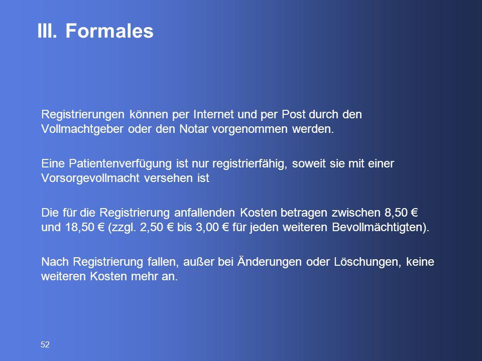 III. Formales Registrierungen können per Internet und per Post durch den Vollmachtgeber oder den Notar vorgenommen werden.