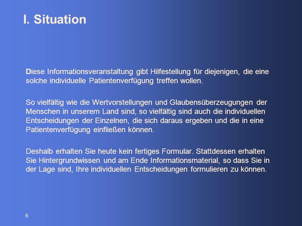 I. Situation Diese Informationsveranstaltung gibt Hilfestellung für diejenigen, die eine solche individuelle Patientenverfügung treffen wollen.
