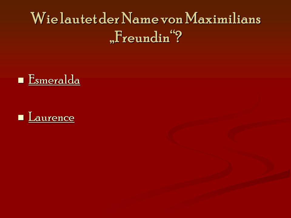 """Wie lautet der Name von Maximilians """"Freundin"""