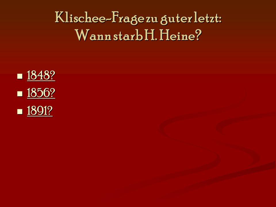 Klischee-Frage zu guter letzt: Wann starb H. Heine