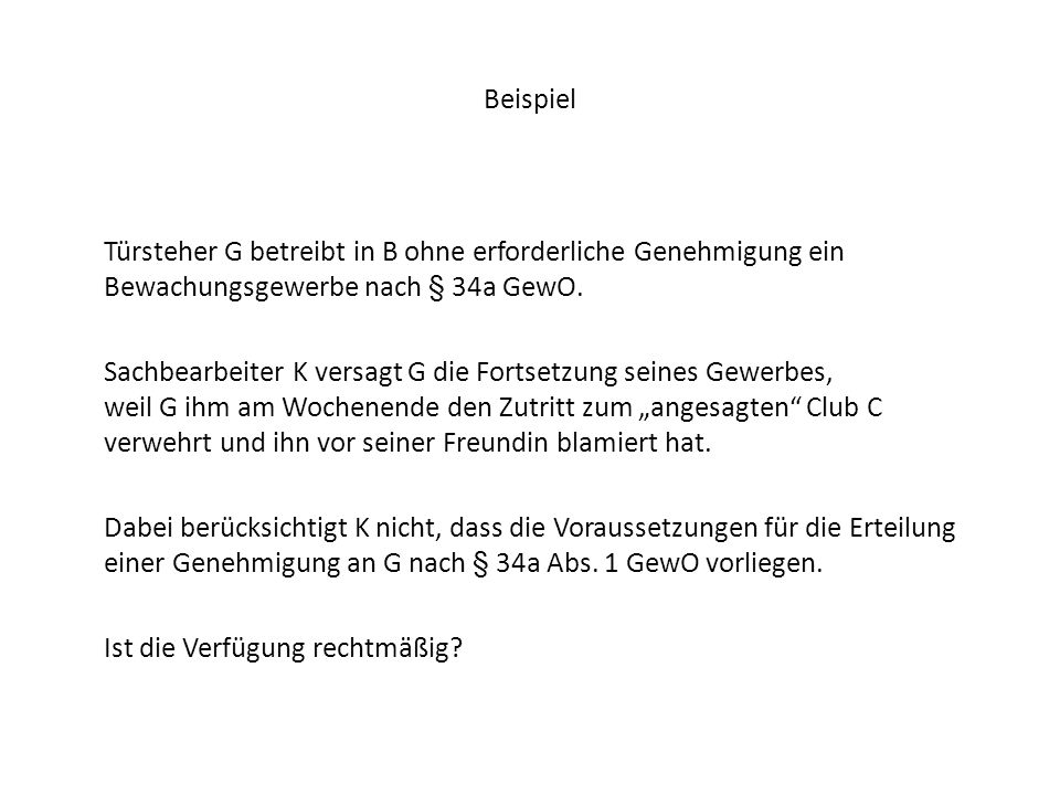 Beispiel Türsteher G betreibt in B ohne erforderliche Genehmigung ein Bewachungsgewerbe nach § 34a GewO.