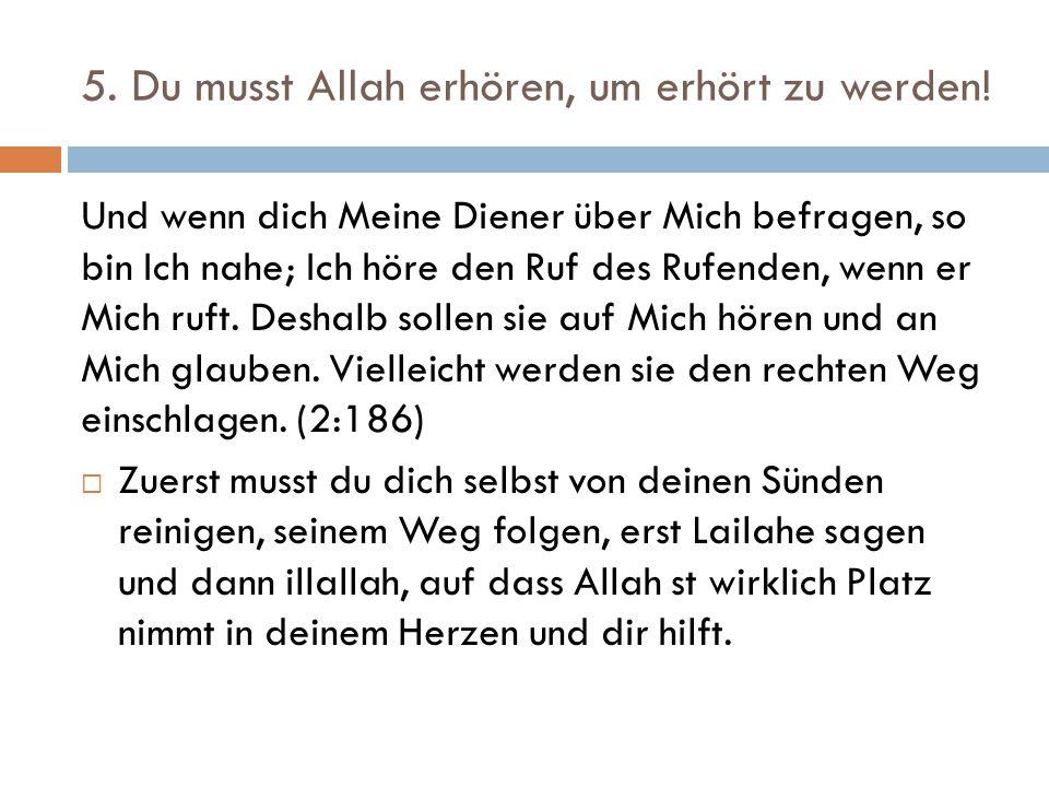 5. Du musst Allah erhören, um erhört zu werden!