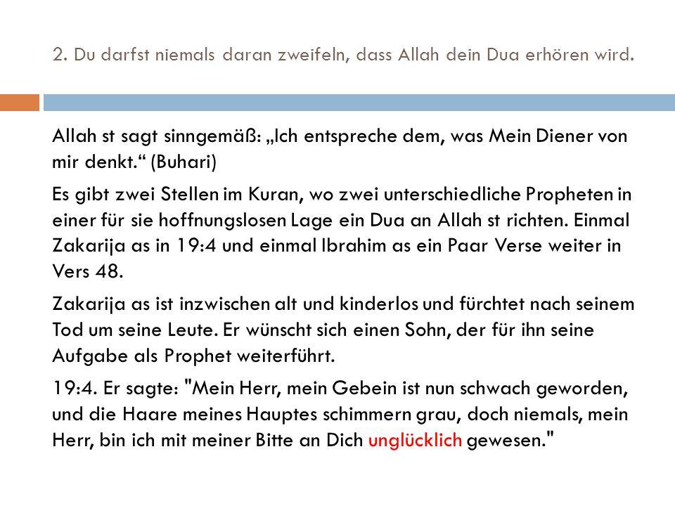 2. Du darfst niemals daran zweifeln, dass Allah dein Dua erhören wird.