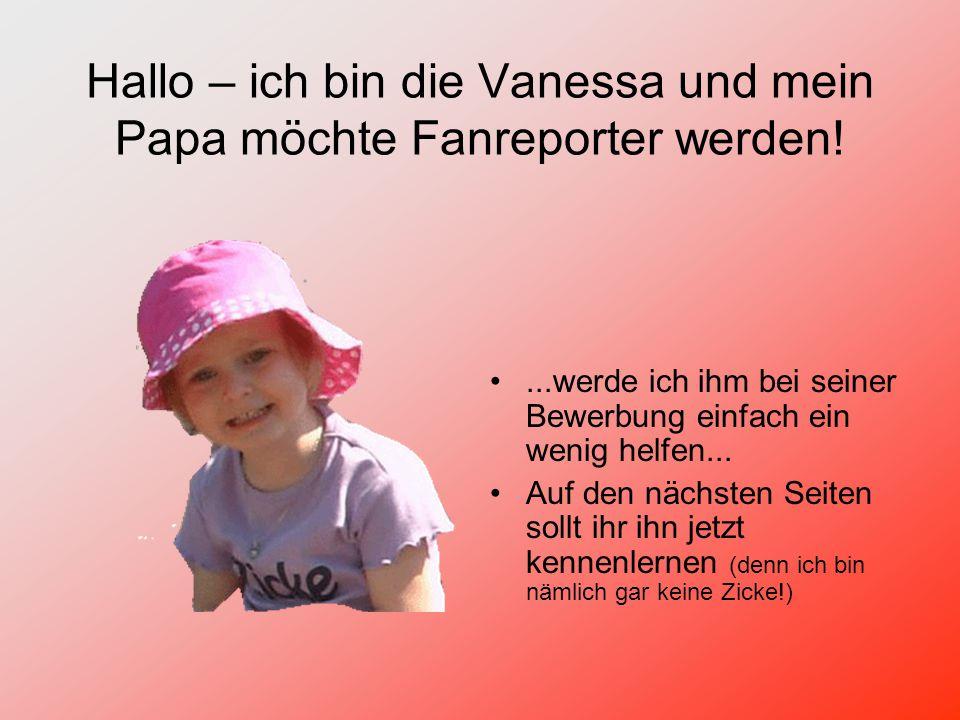 Hallo – ich bin die Vanessa und mein Papa möchte Fanreporter werden!