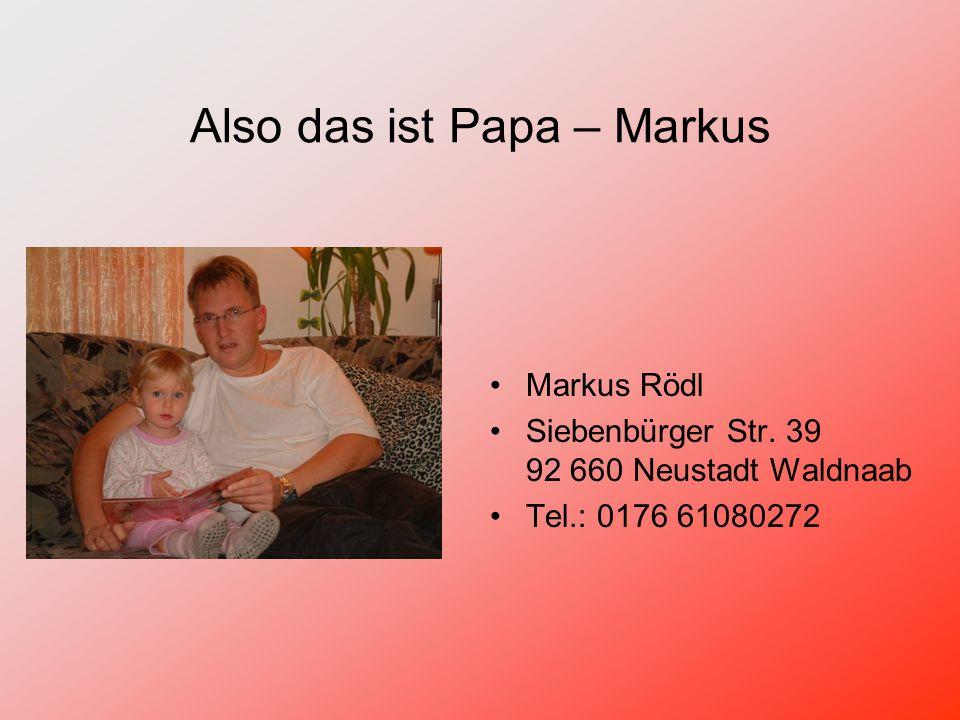 Also das ist Papa – Markus