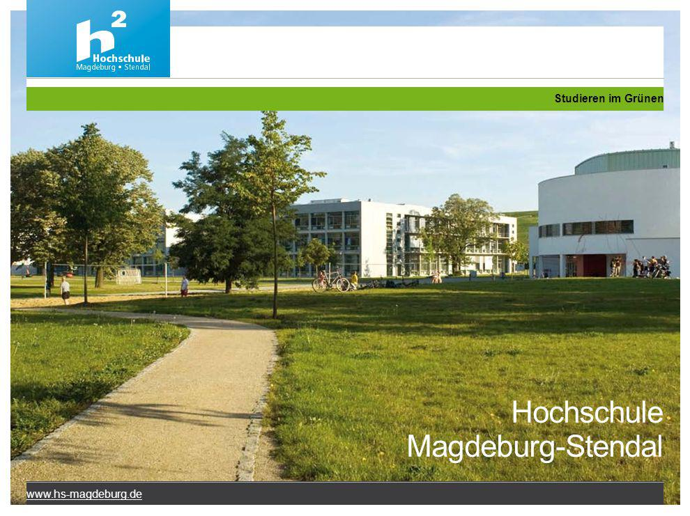 Studieren im Grünen Hochschule Magdeburg-Stendal www.hs-magdeburg.de