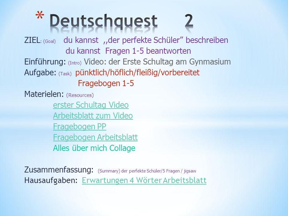 Deutschquest 2 ZIEL: (Goal) du kannst ,,der perfekte Schüler beschreiben. du kannst Fragen 1-5 beantworten.