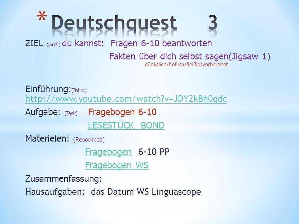 Deutschquest 3 ZIEL: (Goal) du kannst: Fragen 6-10 beantworten