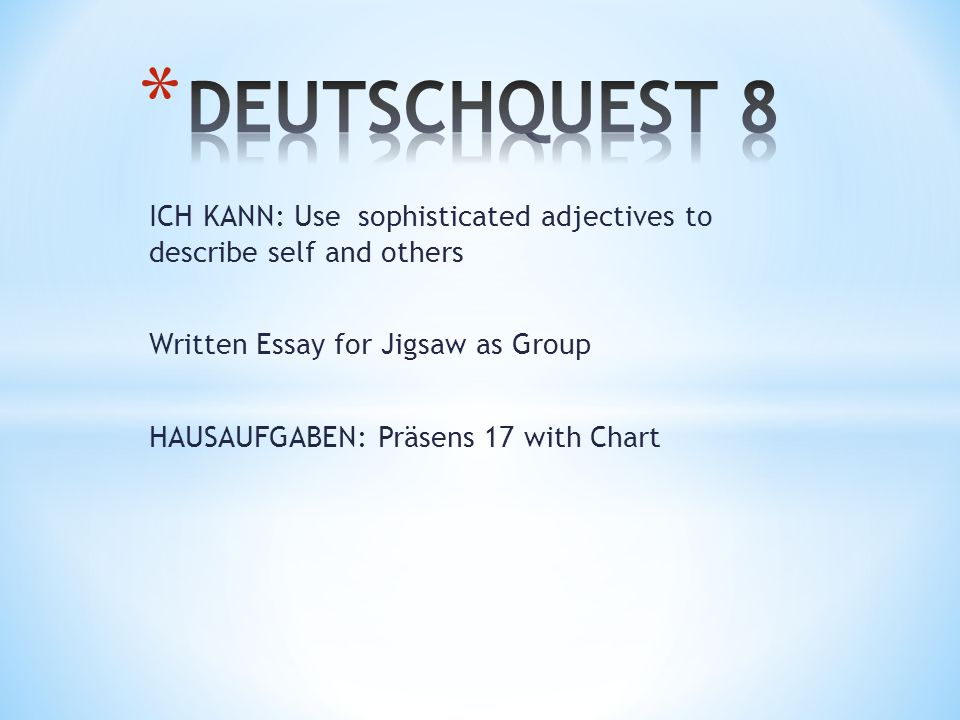 DEUTSCHQUEST 8 ICH KANN: Use sophisticated adjectives to describe self and others. Written Essay for Jigsaw as Group.