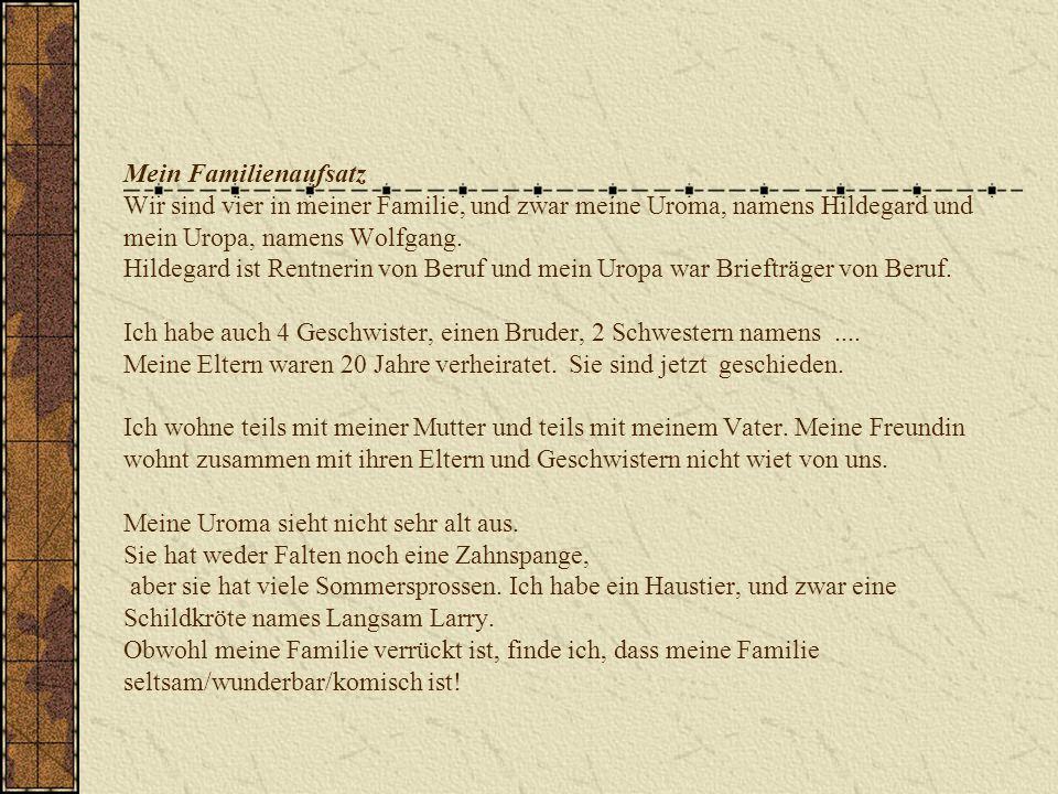 Mein Familienaufsatz Wir sind vier in meiner Familie, und zwar meine Uroma, namens Hildegard und mein Uropa, namens Wolfgang.
