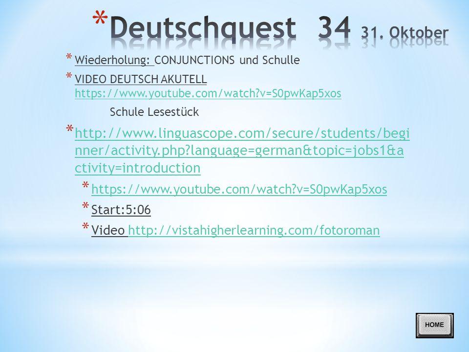 Deutschquest 34 31. Oktober Wiederholung: CONJUNCTIONS und Schulle. VIDEO DEUTSCH AKUTELL https://www.youtube.com/watch v=S0pwKap5xos.