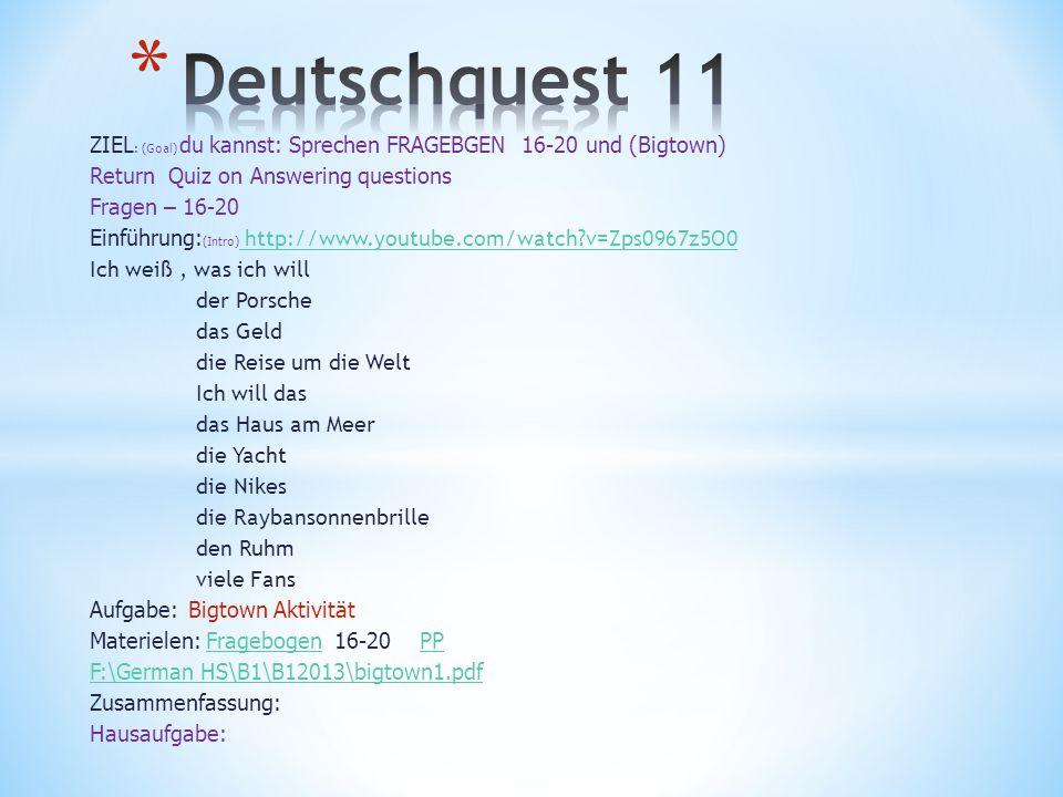 Deutschquest 11 ZIEL: (Goal) du kannst: Sprechen FRAGEBGEN 16-20 und (Bigtown) Return Quiz on Answering questions.
