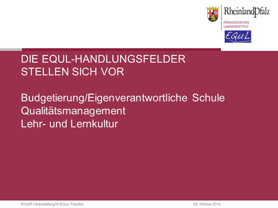 Die EQuL-Handlungsfelder stellen sich vor Budgetierung/Eigenverantwortliche Schule Qualitätsmanagement Lehr- und Lernkultur