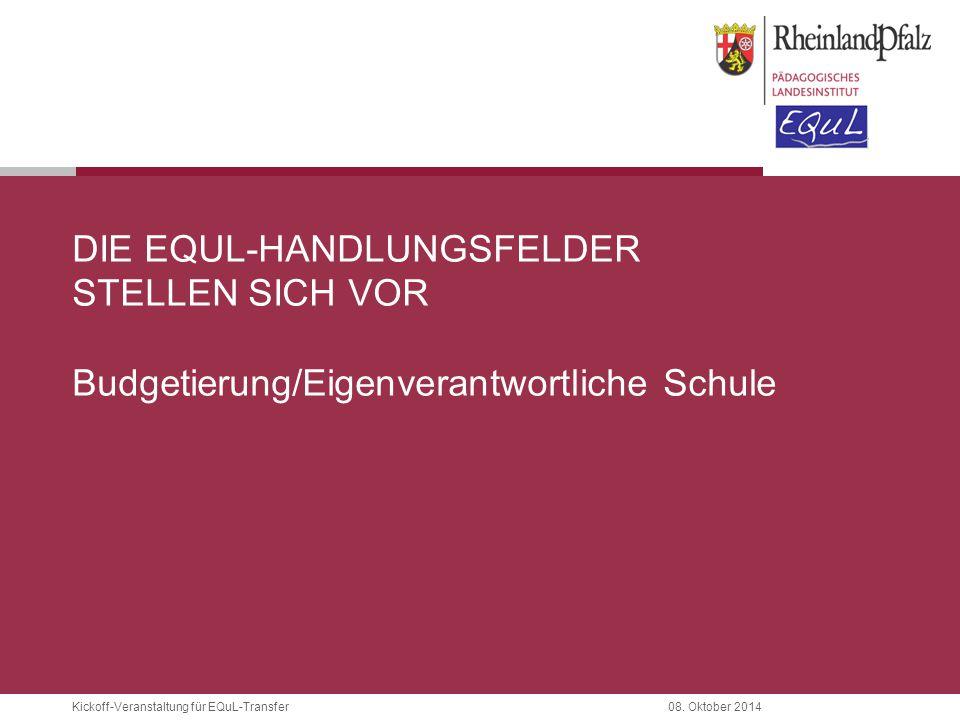 Die EQuL-Handlungsfelder stellen sich vor Budgetierung/Eigenverantwortliche Schule