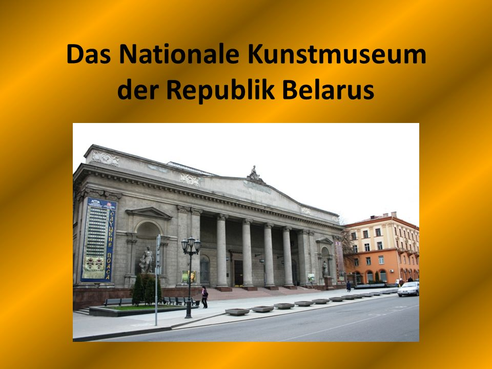 Das Nationale Kunstmuseum der Republik Belarus