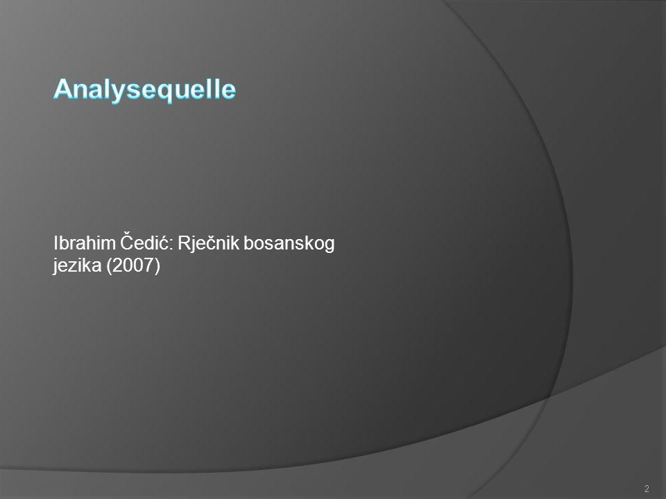 Analysequelle Ibrahim Čedić: Rječnik bosanskog jezika (2007)