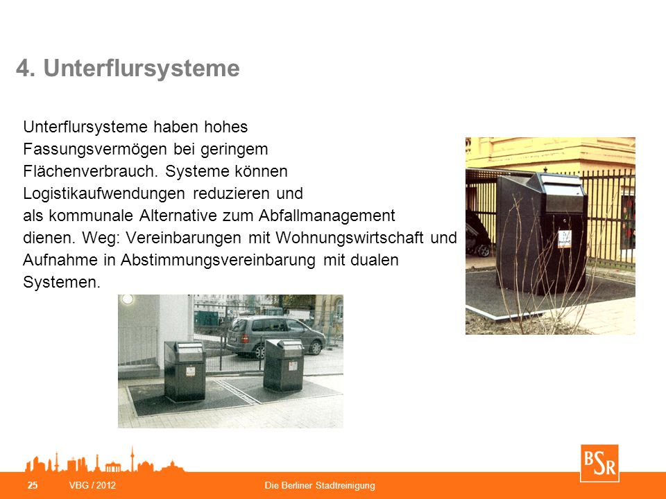 4. Unterflursysteme Unterflursysteme haben hohes Fassungsvermögen bei geringem Flächenverbrauch. Systeme können.