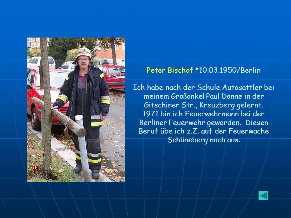 Peter Bischof *10.03.1950/Berlin Ich habe nach der Schule Autosattler bei meinem Großonkel Paul Danne in der Gitschiner Str., Kreuzberg gelernt.