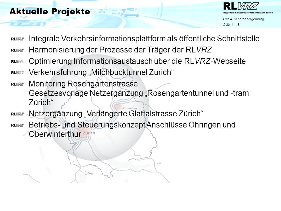 Aktuelle Projekte Integrale Verkehrsinformationsplattform als öffentliche Schnittstelle. Harmonisierung der Prozesse der Träger der RLVRZ.
