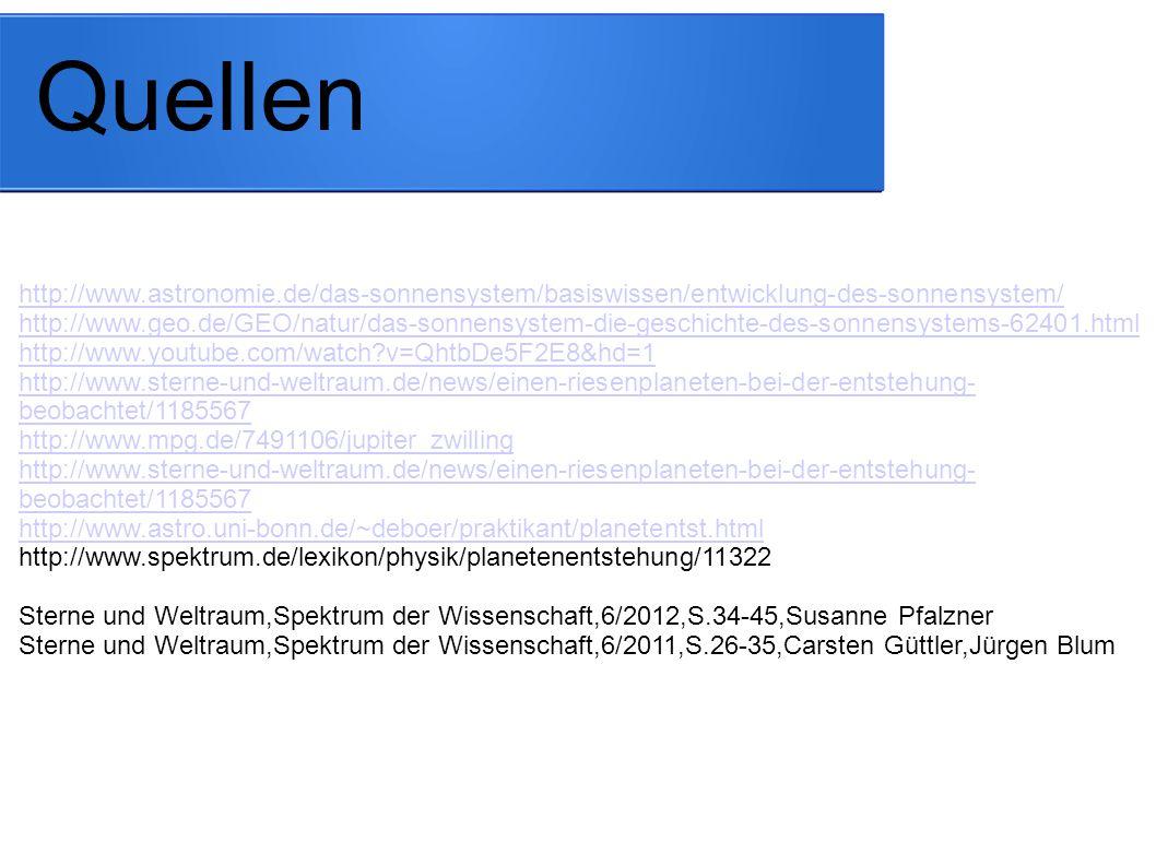 Quellen http://www.astronomie.de/das-sonnensystem/basiswissen/entwicklung-des-sonnensystem/