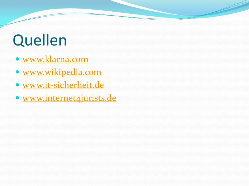 Quellen www.klarna.com www.wikipedia.com www.it-sicherheit.de
