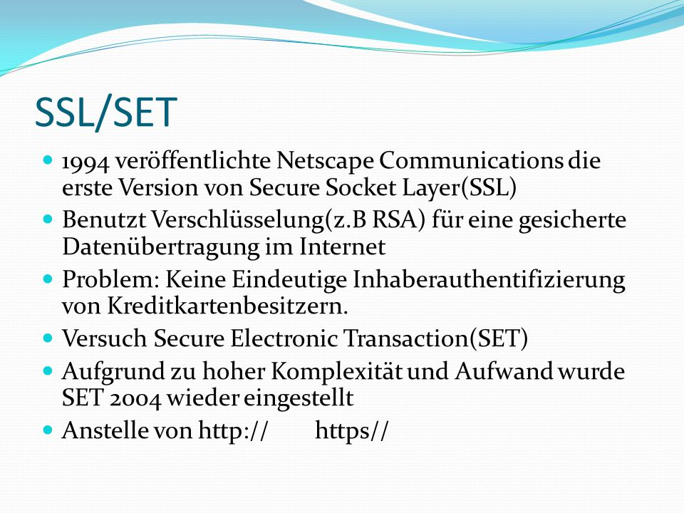 SSL/SET 1994 veröffentlichte Netscape Communications die erste Version von Secure Socket Layer(SSL)