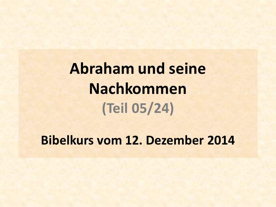 Abraham und seine Nachkommen Bibelkurs vom 12. Dezember 2014