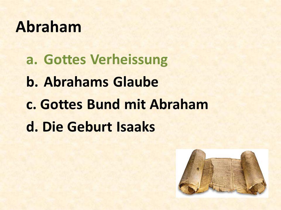 Abraham a. Gottes Verheissung b. Abrahams Glaube c
