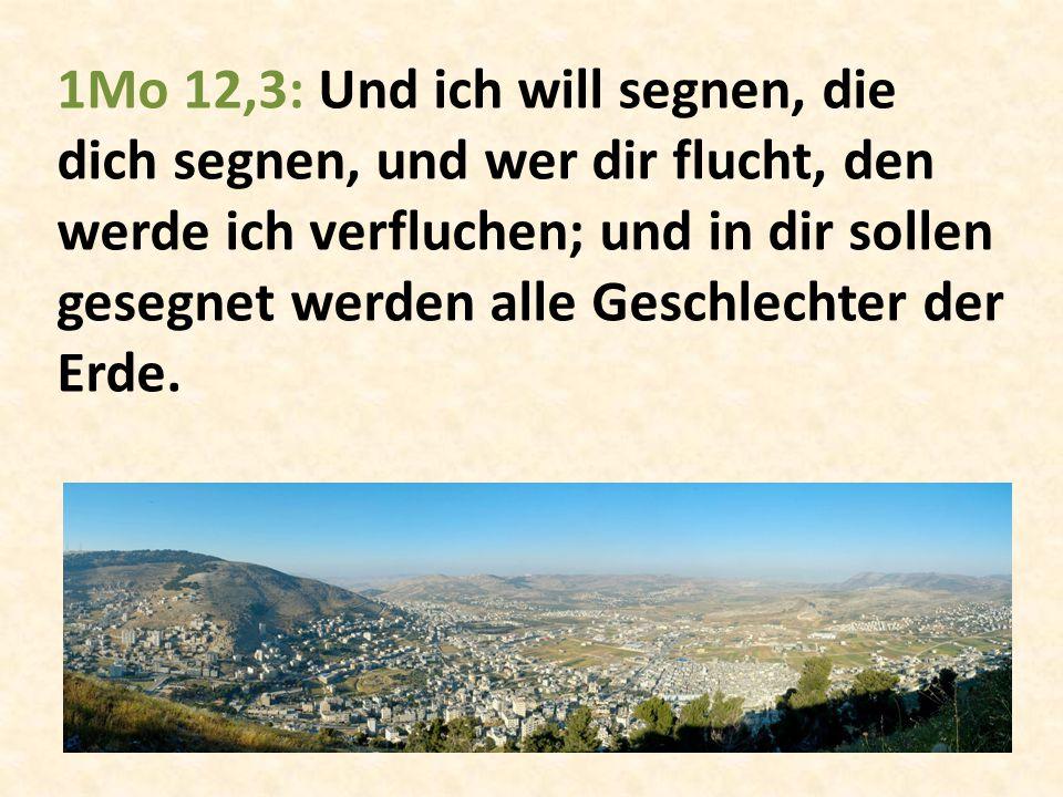 1Mo 12,3: Und ich will segnen, die dich segnen, und wer dir flucht, den werde ich verfluchen; und in dir sollen gesegnet werden alle Geschlechter der Erde.