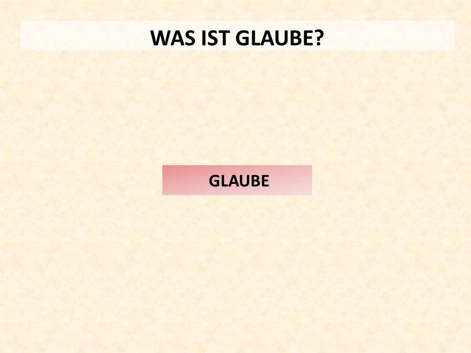 WAS IST GLAUBE GLAUBE