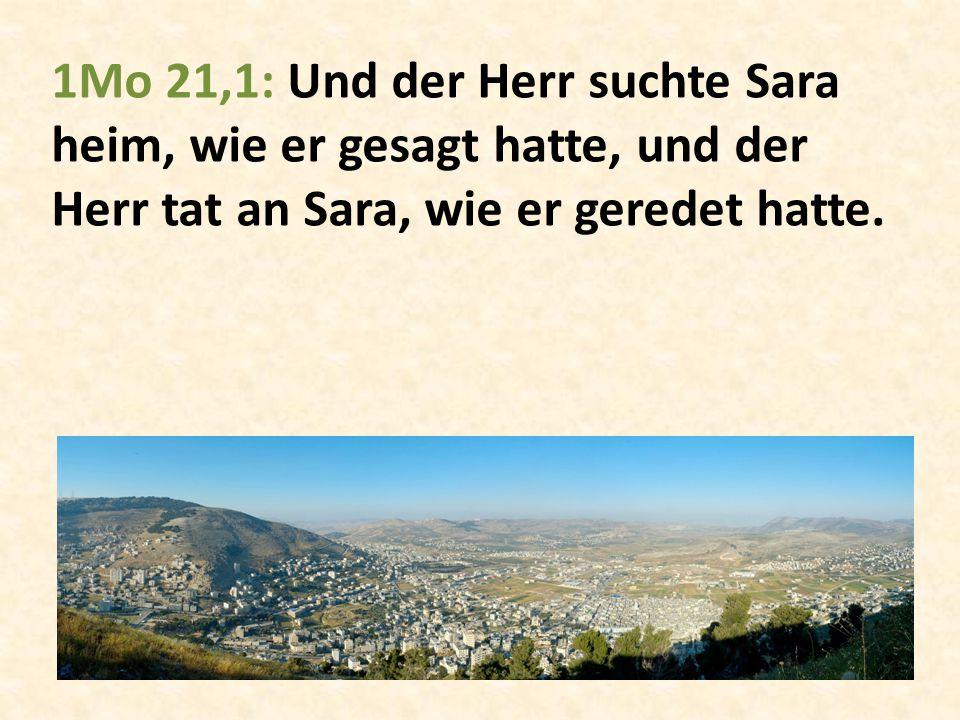 1Mo 21,1: Und der Herr suchte Sara heim, wie er gesagt hatte, und der Herr tat an Sara, wie er geredet hatte.