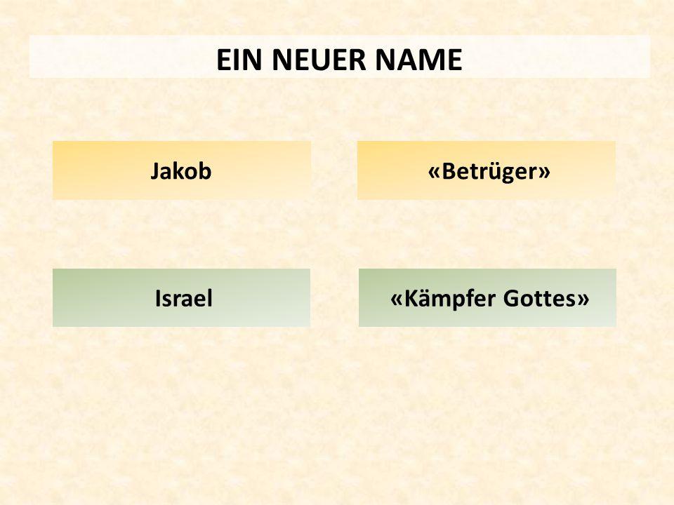 EIN NEUER NAME Jakob «Betrüger» Israel «Kämpfer Gottes»
