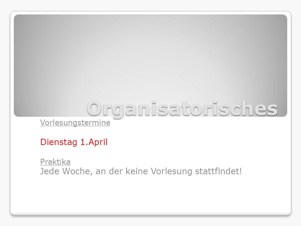 Organisatorisches Dienstag 1.April