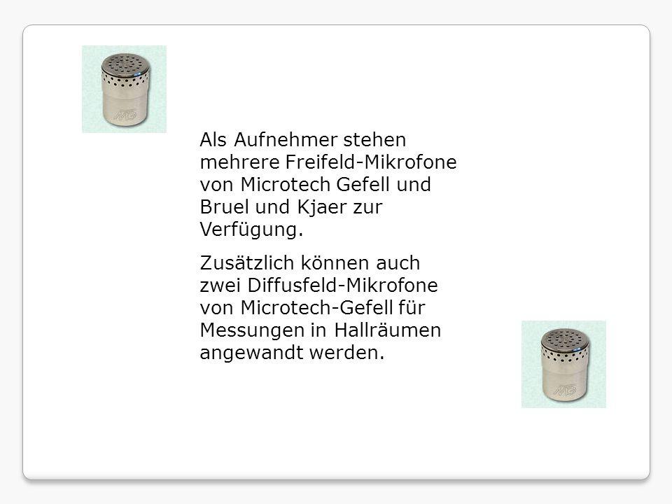 Als Aufnehmer stehen mehrere Freifeld-Mikrofone von Microtech Gefell und Bruel und Kjaer zur Verfügung.