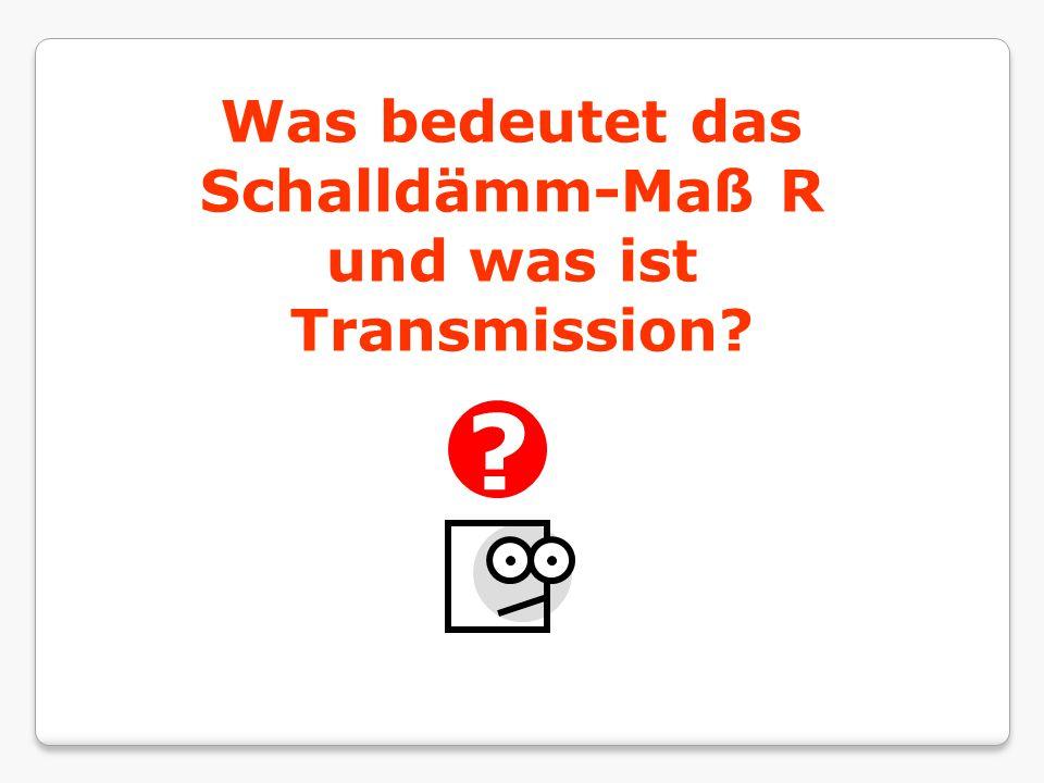 Was bedeutet das Schalldämm-Maß R und was ist Transmission