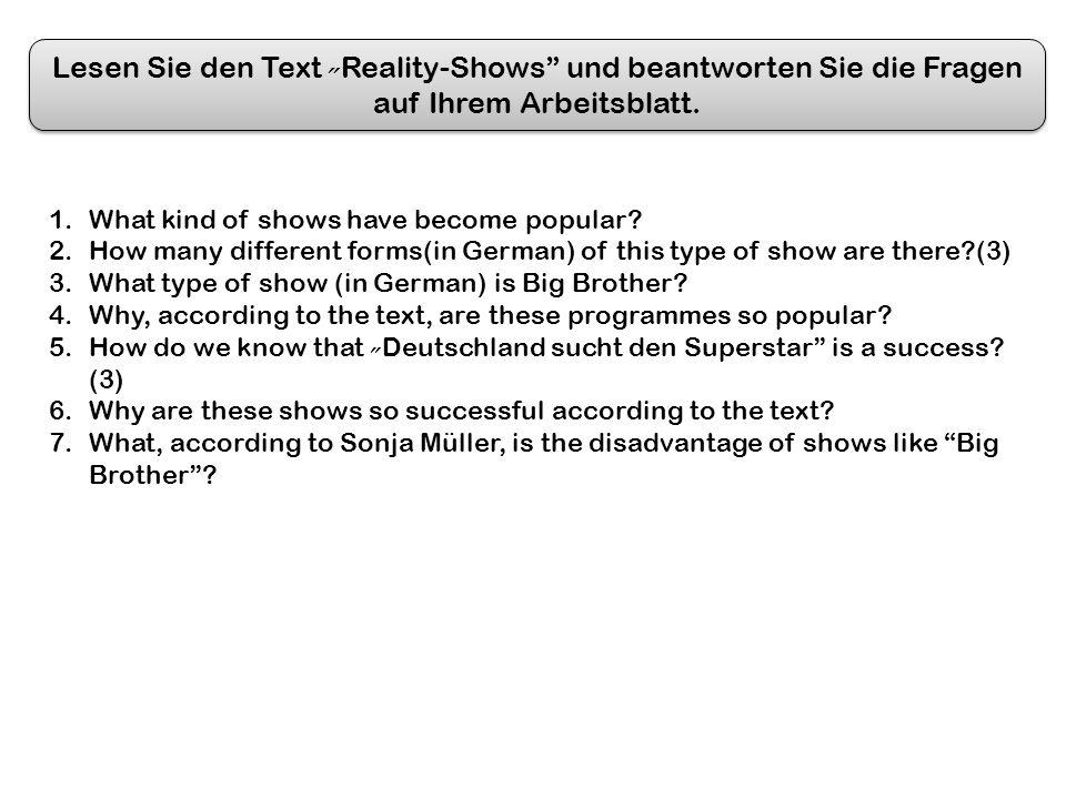 Lesen Sie den Text ˶Reality-Shows und beantworten Sie die Fragen auf Ihrem Arbeitsblatt.