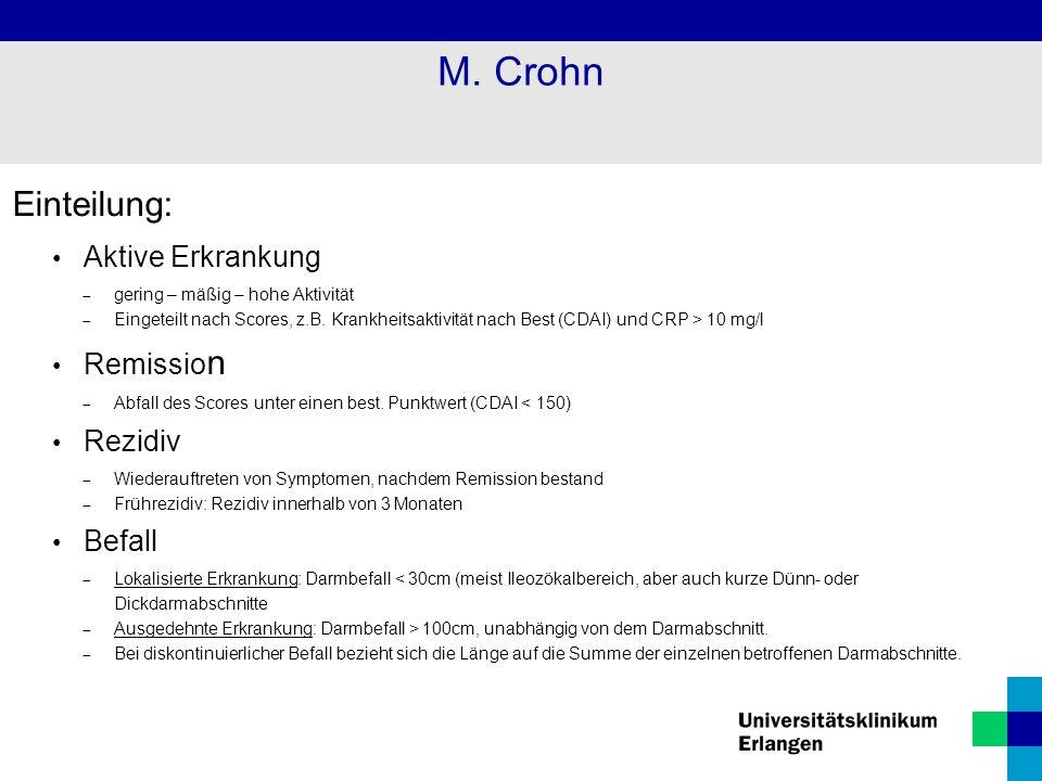 M. Crohn Einteilung: Aktive Erkrankung Remission Rezidiv Befall