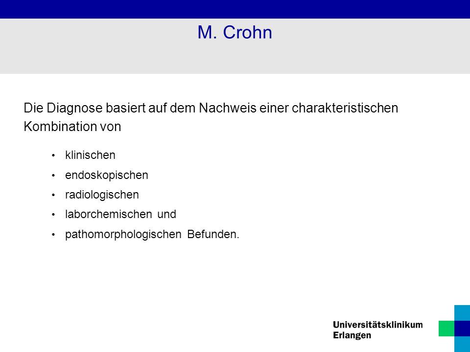 M. Crohn Die Diagnose basiert auf dem Nachweis einer charakteristischen Kombination von. klinischen.