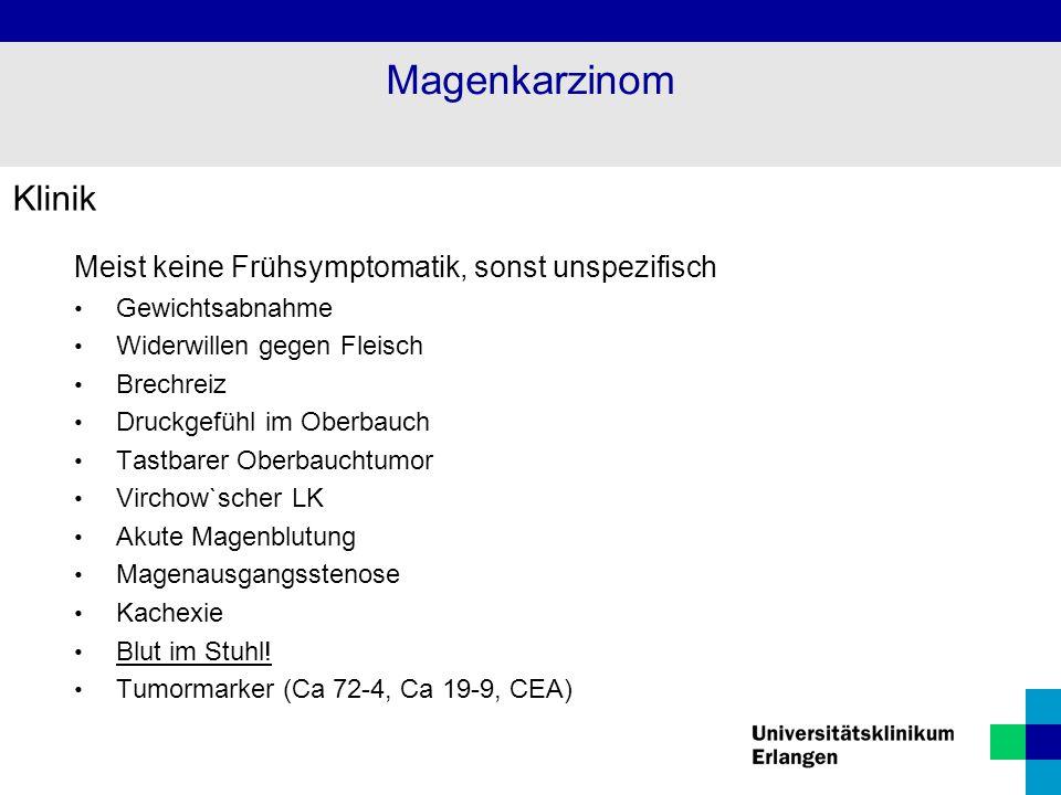 Magenkarzinom Klinik Meist keine Frühsymptomatik, sonst unspezifisch