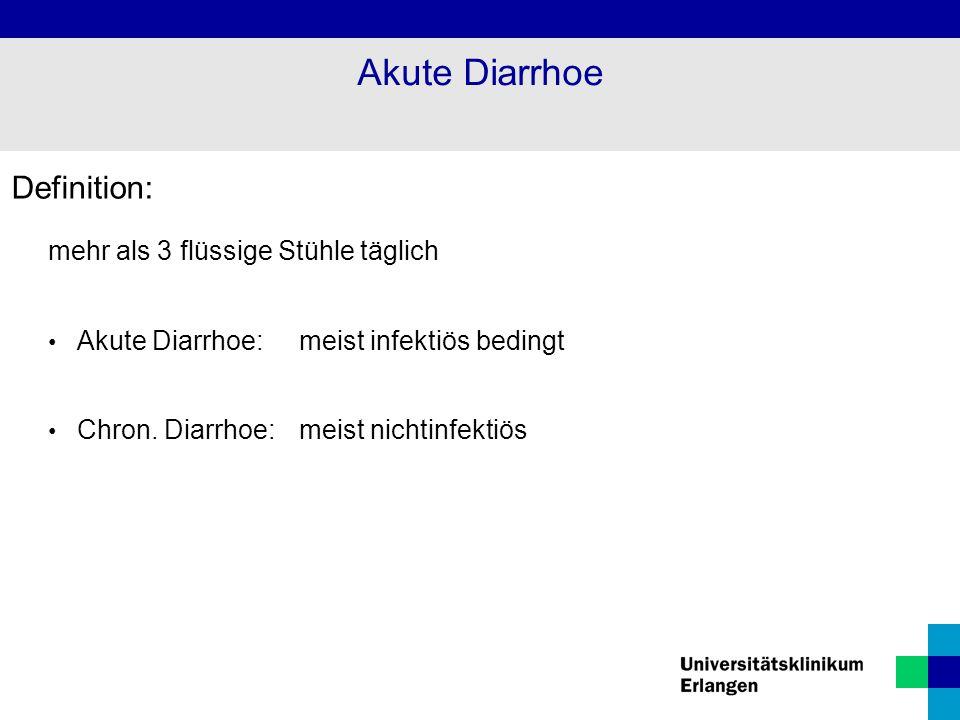 Akute Diarrhoe Definition: mehr als 3 flüssige Stühle täglich