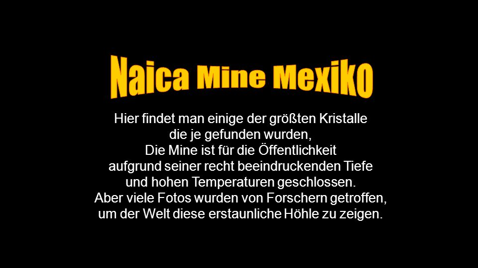 Naica Mine Mexiko Hier findet man einige der größten Kristalle